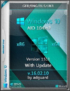 Windows 10, Version 1511 with Update (x86-x64) AIO (104in2) by adguard