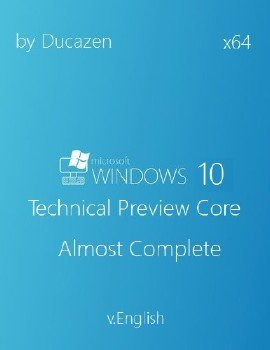 Windows 10 Technical Preview Core x64 Almost Complete v.English by Ducazen