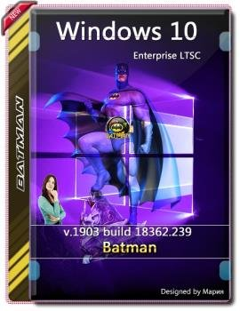 Windows 10 Enterprise LTSC 1903 Unofficial by batman (x64) (Ru) [v.072019]